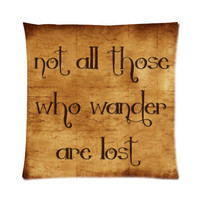 Not All Those Who Wander Are Lost Pillow