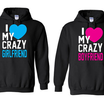 I Love My  Crazy Girlfriend & I Love My Crazy  Boyfriend - Couple Hoodies - Sweatshirt