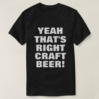 That's Right Craft Beer! T-Shirt