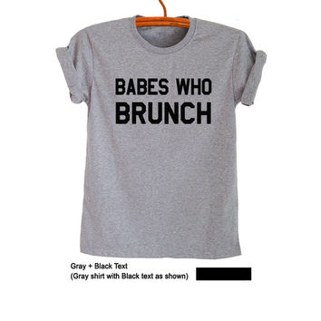 Babes who brunch Tee Grey Funny TShirts for Men Women Tops Tumblr Grunge Shirts Cool Graphic Tees Teenager Gifts Clothing