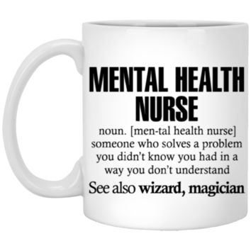 Mental Health Nurse Someone Who Solves A Problem 11 oz Mug