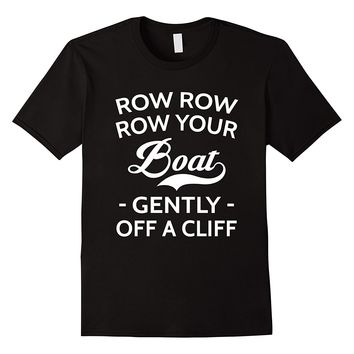 Row Row Your Boat Gently Off A Cliff Funny Rowing Shirt