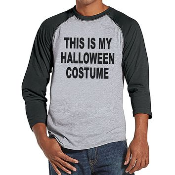 This Is My Costume - Adult Halloween Costumes - Funny Men's Shirt - Mens Costume Tshirt - Mens Grey Raglan Tee - Mens Happy Halloween Shirt