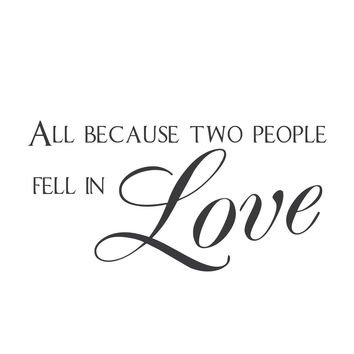 "wall quotes wall decals - ""All Because Two People Fell in Love."""