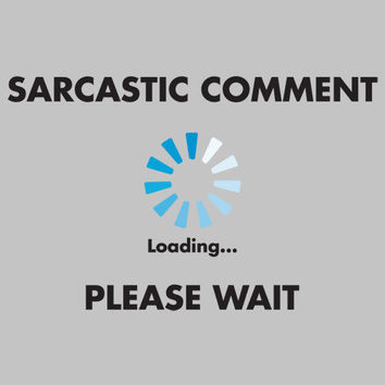 Sarcastic Comment Tee