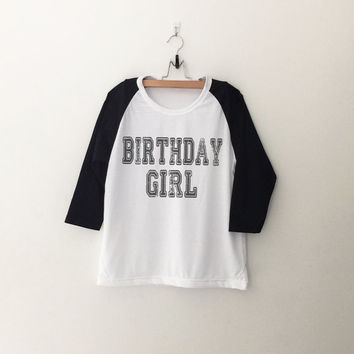 Birthday Girl T-Shirt womens girls teens unisex grunge tumblr instagram blogger punk hipster christmas gifts merch