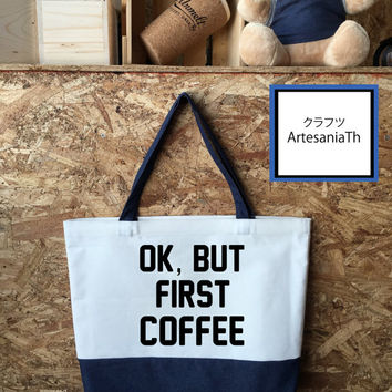 Ok But First Coffee Tote Bag, Handmade Bag,Hipster Bag, Beach bag, Market bags, funny Tote bag, Girlfriend gift, Gifts