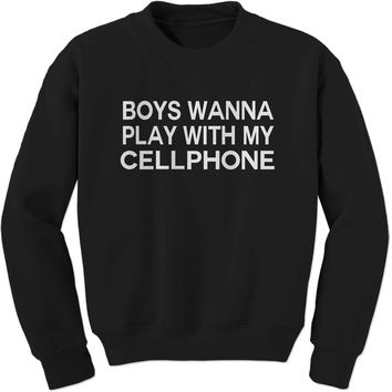 Boys Wanna Play With My Cellphone Adult Crewneck Sweatshirt