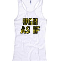 Ugh As If Clueless Ladies Racerback Tank Top