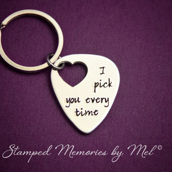 I Pick You Every Time - Hand Stamped Keychain - Guitar Pick Key Chain with Heart Cut Out - Music Lover Gift - Present for Him or Her