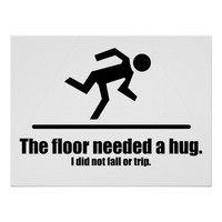 The Floor Needed a Hug