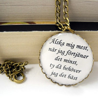 Swedish Proverb Pendant Love Me When I Least by MistyAurora