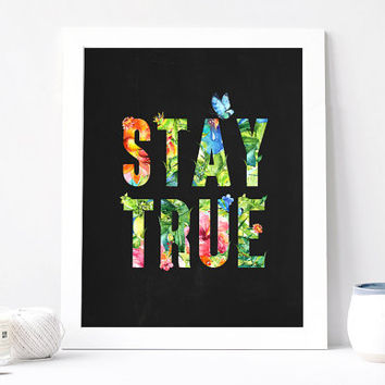 Stay True - Stay True Poster - Stay True Quote - Inspirational Quote - Motivational Quote - Inspirational Print - Motivational Poster