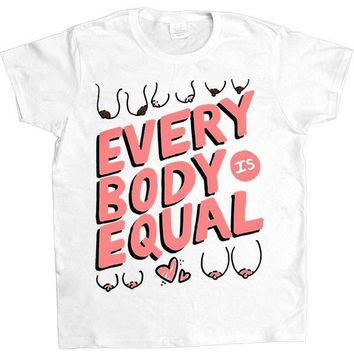 Every Body Is Equal -- Women's T-Shirt
