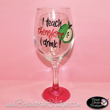 Hand Painted Wine Glass - Teachers Drink - Original Designs by Cathy Kraemer
