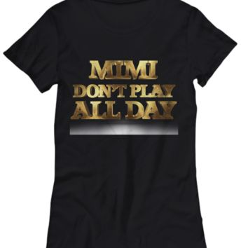 Mimi Don't Play All Day Shirt