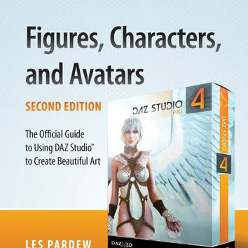 Figures, Characters and Avatars: The Official Guide to Using DAZ Studio(TM) to Create Beautiful Art