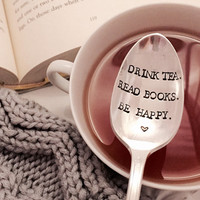 Drink tea. Read books. Be happy. Vintage hand stamped tea spoon created by The Paper Spoon- tea lover, book lover, friendship, book club