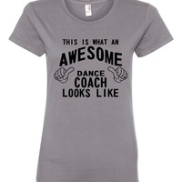 This is what an Awesome Dance Coach looks Like Shirt womens mens shirt Great Coaches Shirt Any Type of Coach Can Be done Just convo us
