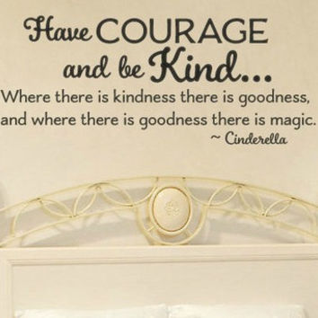 Cinderella inspired Have Courage and be Kind Wall Decal Sticker Princess Room