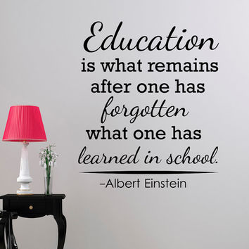 Classroom Wall Decal Albert Einstein Quote Education Is What Remains After One Has Forgotten Education Quotes Teacher Classroom Decor Q207