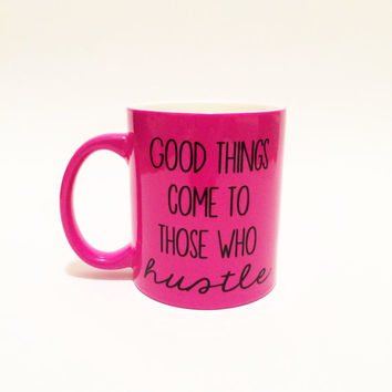 Good Things Come to Those Who Hustle, Hustle Coffee Cup, Hustle Harder Coffee Cup, Hustle Cup, Entrepreneur Gifts, Hard Worker Gifts, Hustle