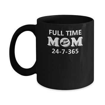 Full Time Mom 24-7-365 Funny Mommy Mothers Day Mug