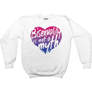 Bisexuality Is Not A Myth -- Sweatshirt