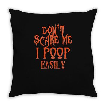 don't scare me i poop easily Throw Pillow