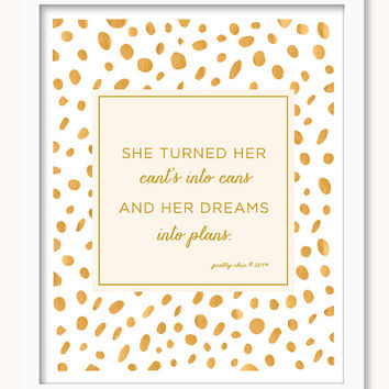 She Dreams Print - Gold Art - She Turned Her Can't Into Cans And Her Dreams Into Plans