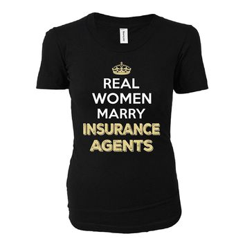 Real Women Marry Insurance Agents. Cool Gift - Ladies T-shirt
