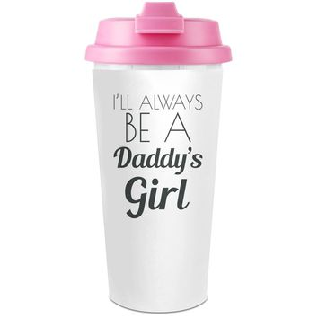 I'll Always Be A Daddy's Girl Funny Slogan  Plastic Travel Coffee Cup - 450 ml - Enjoy Your Drinks Everywhere