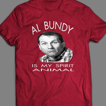 AL BUNDY IS MY SPIRIT ANIMAL T-SHIRT