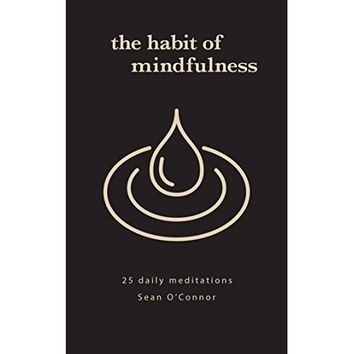 The Habit of Mindfulness: 25 Daily Exercises