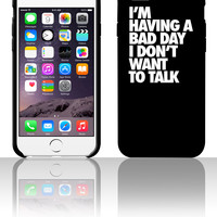 I'm Having A Bad Day Don't Talk To Me 5 5s 6 6plus phone cases