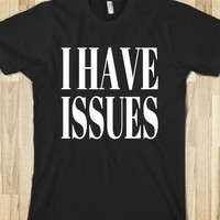 I HAVE ISSUES T-SHIRT (WHTICL81BV)