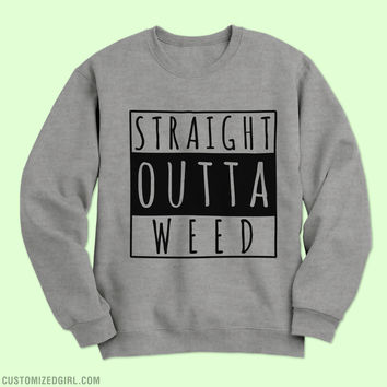 Straight Outta Weed Sweatshirts