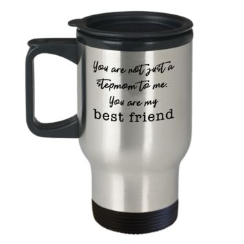Not Just a Stepmom - My Best Friend ~ Coffee Travel Mug Gift for Mother