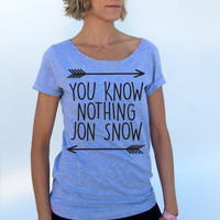 You Know nothing JON SNOW. You Know nothing Jon Snow shirt. Jon Snow womens slouchy tee.