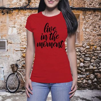 Live In The Moment, Girl Power Shirt, Feminist Shirt, Positive Shirt, Tumblr Tee, Sassy Shirt, Clever Shirt, Be Awesome, Be Kind, Goal Shirt