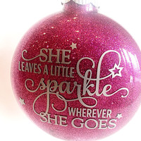 "Glitter Christmas Ornament - She leaves a little sparkle wherever she goes - Pink Glitter - 4"" Ornament"