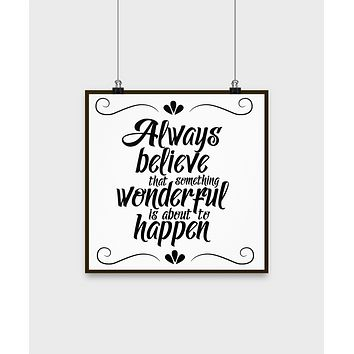 Always believe that something wonderful about to happen/poster/motivational/wall art decor