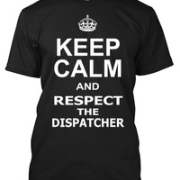 Keep Calm  and Respect The Dispatcher