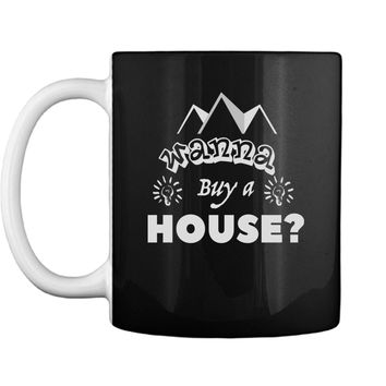 Quote Wanna Buy A House Popular Real Estate Agent Mug