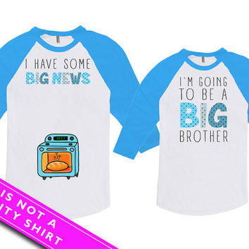 Pregnancy Announcement T Shirt Big Brother Shirt I Have Some Big News Big Brother To Be Bodysuit American Apparel Unisex Raglan MAT-768-769