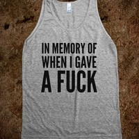 IN MEMORY OF WHEN I GAVE A FUCK TANK TOP (IDC022015)