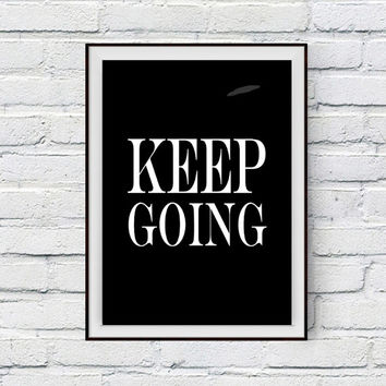 Keep Going, Just Keep Going Inspirational Art Print, Printable Art, Home Wall Decor, Motivational Monochromatic Black and White Poster