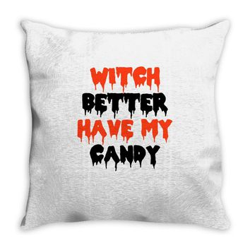 witch better have my candy Throw Pillow