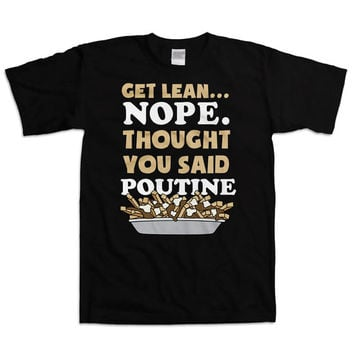 Funny Workout Shirt Get Lean Nope Thought You Said Poutine Workout Clothes Weight Lifting Shirt Workout Gifts Training Gifts Mens Tee WT-17A