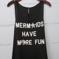 A Mermaids Have More Fun Tank